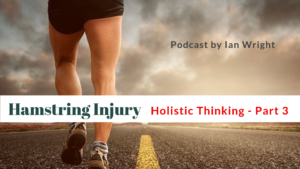 Read more about the article Holistic Thinking Part 3 –  Chronic Hamstring Injury